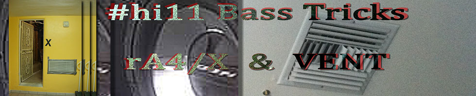 #hi11 Bass Tricks (rA4/X &amp; vent)