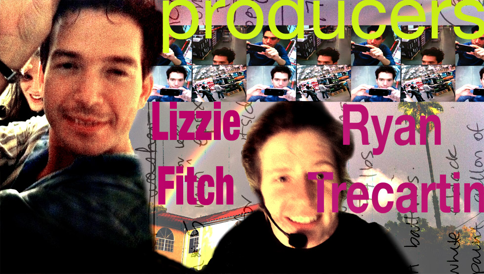 Producers - Lizzie Fitch, Ryan Trecartin