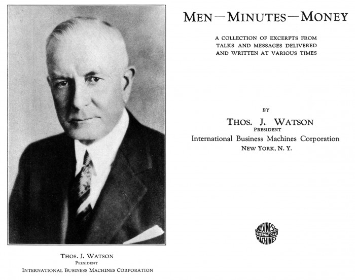 The book Men Minutes Money, published in 1934, presents a series of statements by Thomas. J. Watson, IBM Founder. Their main characteristics lie in an amazing anticipation of the importance of computational power (and therefore speed) in modern capitalism. An importance that one can acknowledge every day in the NTIC economy but also in every other domain, including the most traditional ones like finance, whose rules are fully redefined by the spectacular mathematization and computerization leading to high frequency trading.